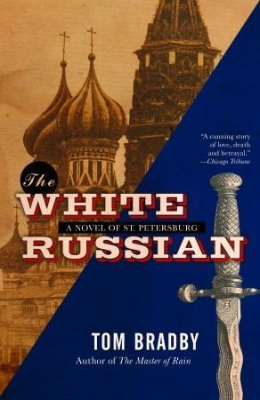 White Russian book by Tom Brady, murder mystery set in the Russian Revolution, #histfic #historicalfiction