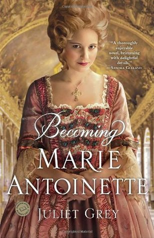 Becoming Marie Antoinette Juliet Grey #histfic #historicalfiction #magicofhistory